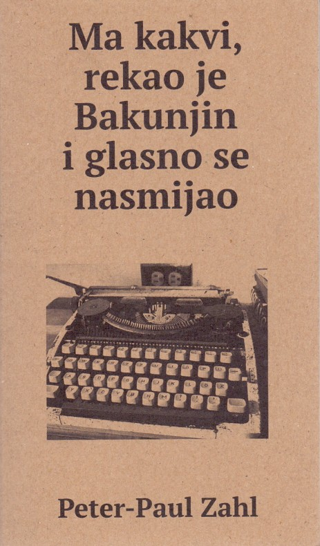 Peter-Paul Zahl: Ma kakvi, rekao je Bakunjin i glasno se nasmijao: pjesme